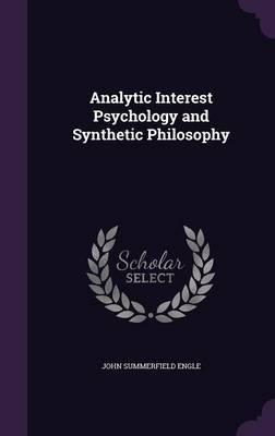 Analytic Interest Psychology and Synthetic Philosophy by John Summerfield Engle image