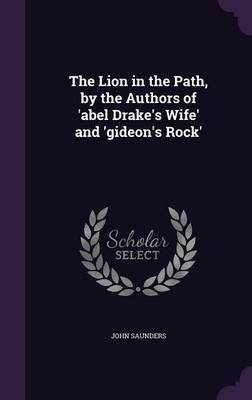 The Lion in the Path, by the Authors of 'Abel Drake's Wife' and 'Gideon's Rock' by John Saunders