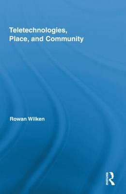 Teletechnologies, Place, and Community by Rowan Wilken