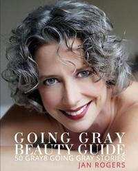 Going Gray Beauty Guide by Jan Rogers