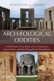 Archaeological Oddities by Kenneth L Feder