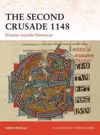The Second Crusade 1148: Disaster Outside Damascus by David Nicolle image