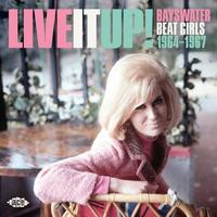 Live it Up! Bayswater Beat Girls 1964-1967 by Various