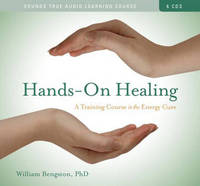 Hands-on Healing: A Training Course in the Energy Cure by William Bengston