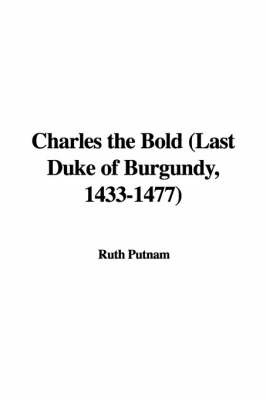 Charles the Bold (Last Duke of Burgundy, 1433-1477) by Ruth Putnam image