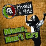 Mama, Don't Cry by Sweet & Irie
