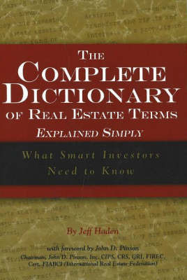 Complete Dictionary of Real Estate Terms Explained Simply by Jeff Haden