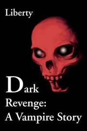 Dark Revenge: A Vampire Story by Liberty, Jesse image