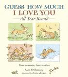 Guess How Much I Love You: All Year Round by Sam McBratney