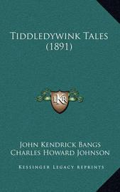 Tiddledywink Tales (1891) by John Kendrick Bangs