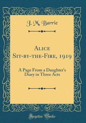 Alice Sit-By-The-Fire, 1919 by James Matthew Barrie
