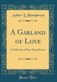 A Garland of Love by Arthur L . Humphreys image