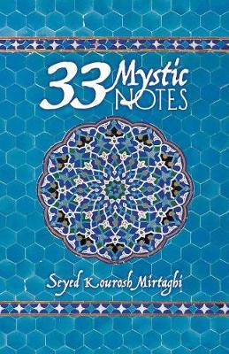 33 Mystic Notes by Seyed Kourosh Mirtaghi