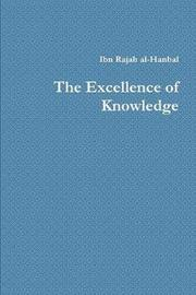 The Excellence of Knowledge by Ibn Rajab Al-Hanbali