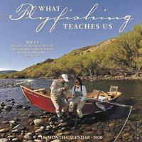 What Fly Fishing Teaches Us 2020 Wall Calendar by Willow Creek Press