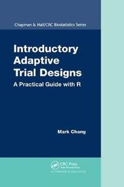 Introductory Adaptive Trial Designs by Mark Chang