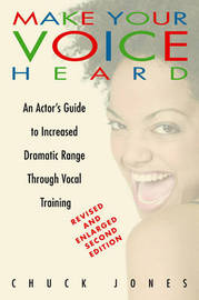 Make Your Voice Heard: An Actor's Guide to Increased Dramatic Range Through Vocal Training by Chuck Jones image