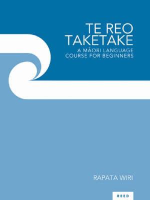 Te Reo Taketake: A Maori Language Course for Beginners by Rapata Wiri