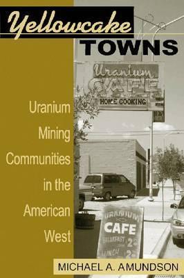Yellowcake Towns by Michael A Amundson