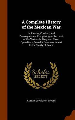 A Complete History of the Mexican War by Nathan Covington Brooks image