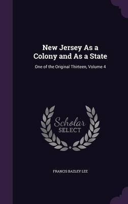 New Jersey as a Colony and as a State by Francis Bazley Lee
