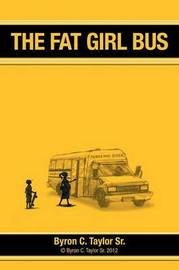 The Fat Girl Bus by Byron C. Taylor Sr.