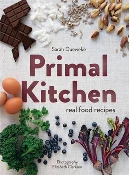 Primal kitchen sarah dueweke book buy now at mighty ape nz primal kitchen real food recipes by sarah dueweke image forumfinder Image collections
