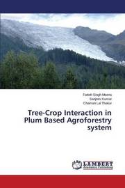 Tree-Crop Interaction in Plum Based Agroforestry System by Meena Fatteh Singh