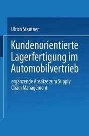 Kundenorientierte Lagerfertigung Im Automobilvertrieb by Ulrich Stautner