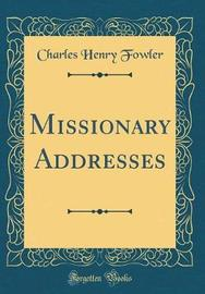 Missionary Addresses (Classic Reprint) by Charles Henry Fowler image