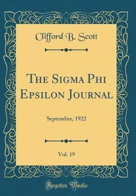 The SIGMA Phi Epsilon Journal, Vol. 19 by Clifford B Scott
