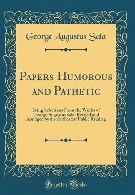 Papers Humorous and Pathetic by George Augustus Sala
