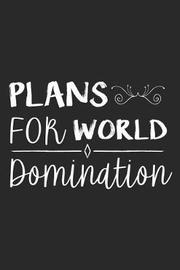 Plans for World Domination by Creative Juices Publishing