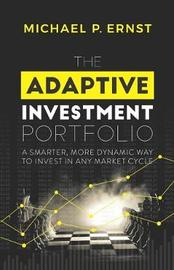 The Adaptive Investment Portfolio by Michael P Ernst
