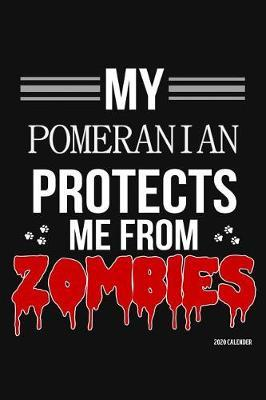 My Pomeranian Protects Me From Zombies 2020 Calender by Harriets Dogs