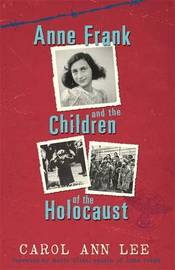 Anne Frank and Children of the Holocaust by Carol Ann Lee image