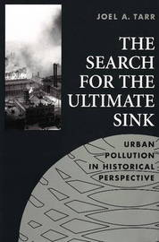 The Search for the Ultimate Sink: Urban Pollution in Historical Perspective by Joel A. Tarr image