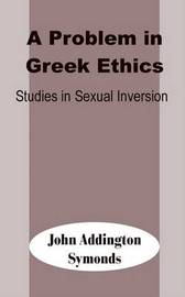 A Problem in Greek Ethics: Studies in Sexual Inversion by John Addington Symonds image