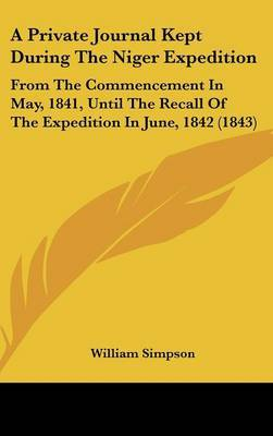 A Private Journal Kept During The Niger Expedition: From The Commencement In May, 1841, Until The Recall Of The Expedition In June, 1842 (1843) by William Simpson image