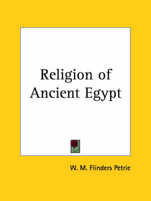 Religion of Ancient Egypt by Sir William Matthew Flinders Petrie
