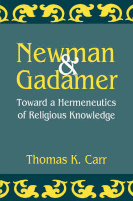 Newman and Gadamer by Thomas K Carr