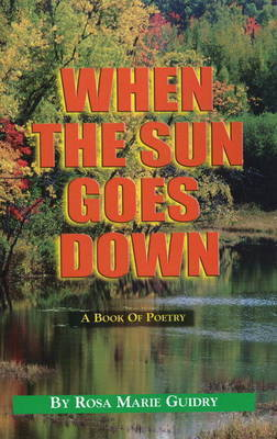 When the Sun Goes Down: A Book of Poetry by Rosa Guidry