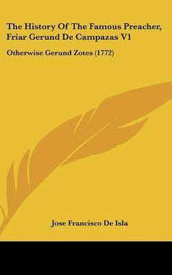 The History of the Famous Preacher, Friar Gerund de Campazas V1: Otherwise Gerund Zotes (1772) by Jose Francisco de Isla