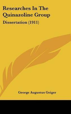 Researches in the Quinazoline Group: Dissertation (1911) by George Augustus Geiger