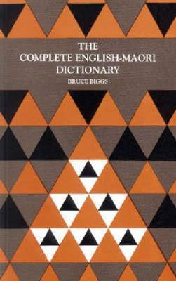 The Complete English-Maori Dictionary by Bruce Biggs