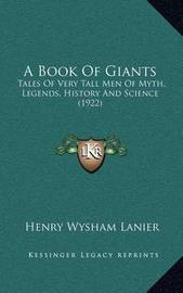 A Book of Giants: Tales of Very Tall Men of Myth, Legends, History and Science (1922) by Henry Wysham Lanier