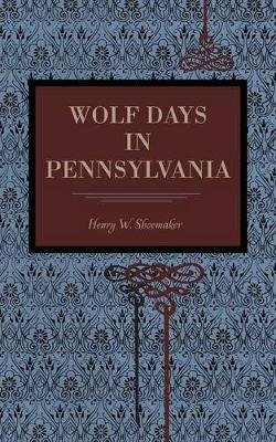 Wolf Days in Pennsylvania by Henry W Shoemaker image