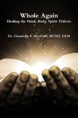 Whole Again by BCND, DEM, Dr. Dannielle P. MacDuff