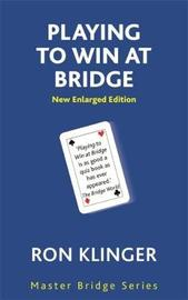 Playing To Win At Bridge by Ron Klinger