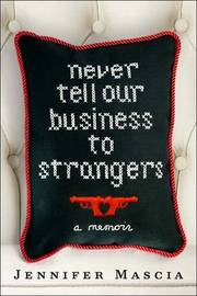 Never Tell Our Business to Strangers: A Memoir by Jennifer Mascia image